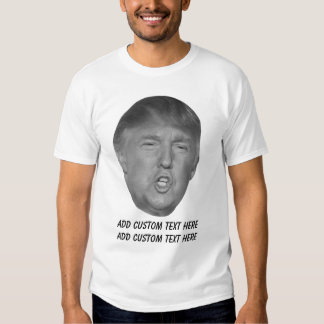The Donald Trump Custom Text Tee Shirt