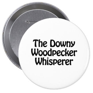 the downy woodpecker whisperer 4 inch round button