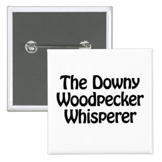 the downy woodpecker whisperer 2 inch square button