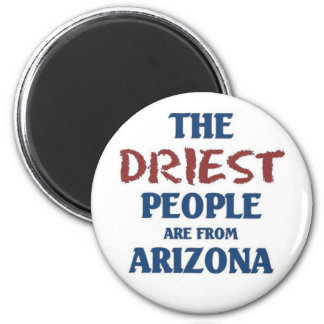 The driest people are from Arizona Magnets
