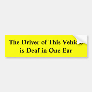 The Driver of this Vehicle is Deaf in One Ear Car Bumper Sticker