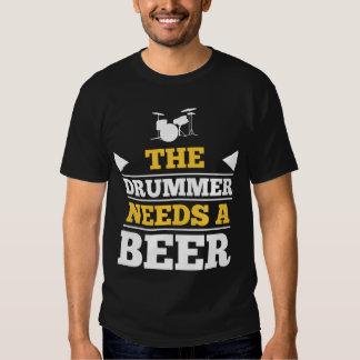 The Drummer Needs a Beer Tee Shirt