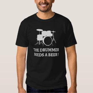 The Drummer Needs A Beer! Tee Shirt