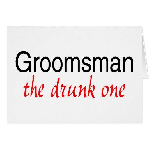 The Drunk One (Groomsman) Greeting Card
