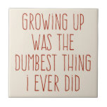 The Dumbest Thing I Ever Did Ceramic Tiles