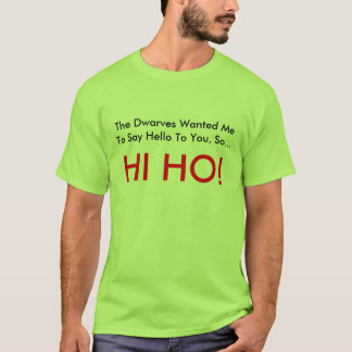 The Dwarves Wanted Me To Say Hello To You, So..... T-Shirt