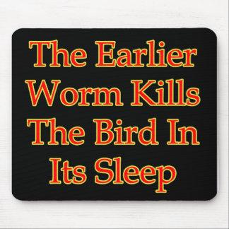 The Earlier Worm Kills The Bird In Its Sleep Mouse Pad