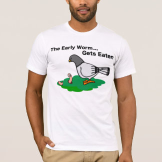 The Early Worm Gets Eaten T-Shirt