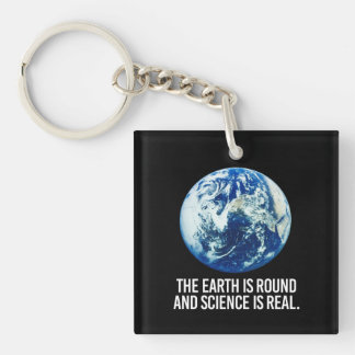 The earth is round and science is real - - Pro-Sci Keychain