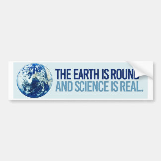 The Earth is Round and Science is real - Resistanc Bumper Sticker