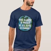The Earth Is What We All Have In Common T-Shirt
