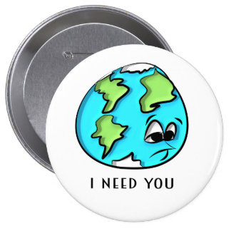 The Earth Need You Pin Redondo De 4 Pulgadas