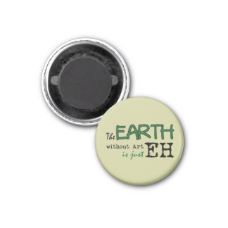 The Earth Without Art 1 Inch Round Magnet