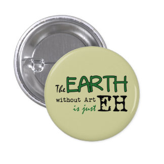 The Earth Without Art Pinback Buttons