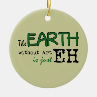 The Earth Without Art Ceramic Ornament