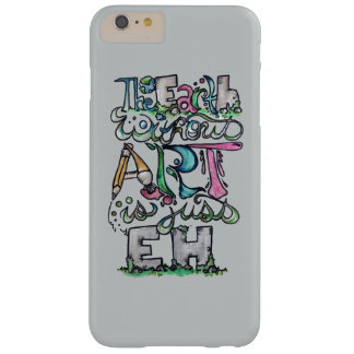 The earth without art is just eh barely there iPhone 6 plus case
