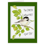 """The EARTH without ART is just """"EH!"""" Chickadee Greeting Card"""