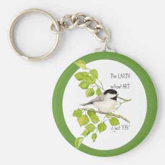"""The EARTH without ART is just """"EH!"""" Chickadee Keychain"""