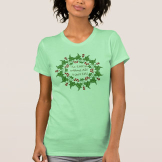 The Earth without Art is just EH, fun Christmas Tee Shirt