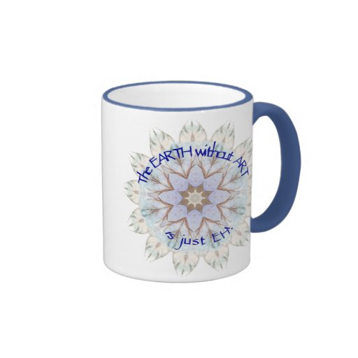The EARTH without ART is just EH! Fun Quote Ringer Coffee Mug