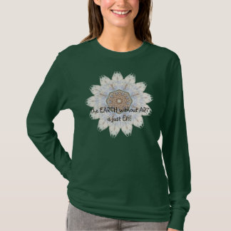 The Earth without Art is just EH, funny quote T-Shirt