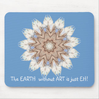 The EARTH  without  ART is just EH! Quote Mouse Pad
