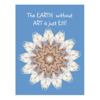 The EARTH  without  ART is just EH! Quote Postcard
