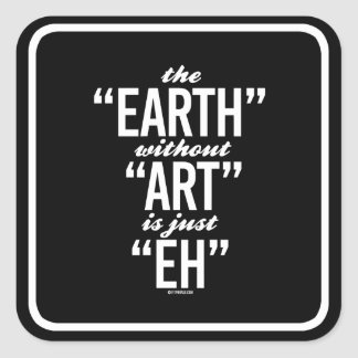 The Earth without Art is just Eh -   Yoga Fitness  Square Sticker