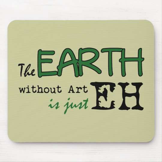 The Earth Without Art Mouse Pad