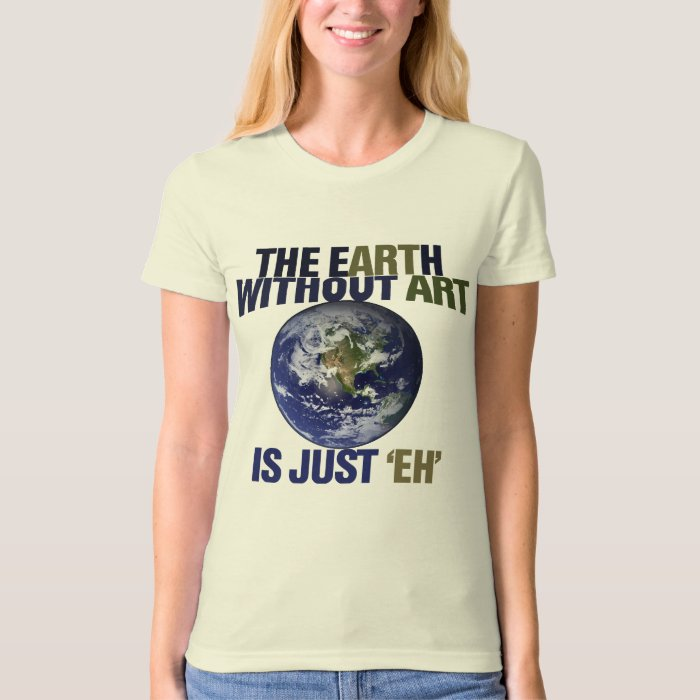 The Earth without Art T-Shirt