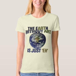 The Earth without Art Tee Shirt