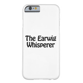 the earwig whisperer barely there iPhone 6 case