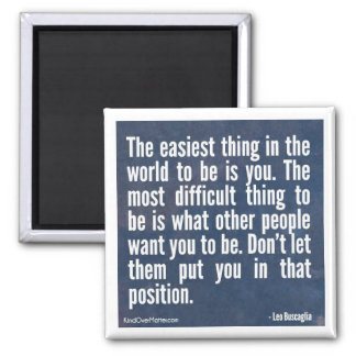 The easiest thing in the world to be is you 2 inch square magnet
