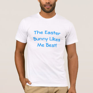 The Easter Bunny Likes Me Best! T-Shirt