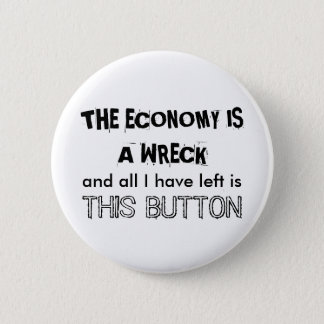 THE ECONOMY IS A WRECK PINBACK BUTTON