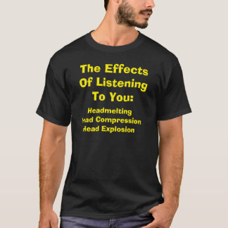 The Effects of Listening To You T-Shirt