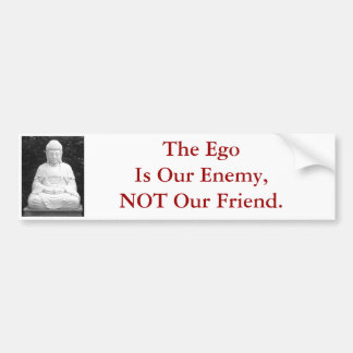The Ego Is Our Enemy, Not Our Friend. Bumper Sticker