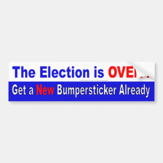 The Election is Over!  Get a new bumpersticker Car Bumper Sticker