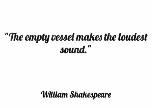 Image result for empty vessels make the loudest sound