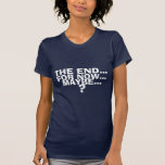 THE END..., FOR NOW..., MAYBE..., ? T-Shirt