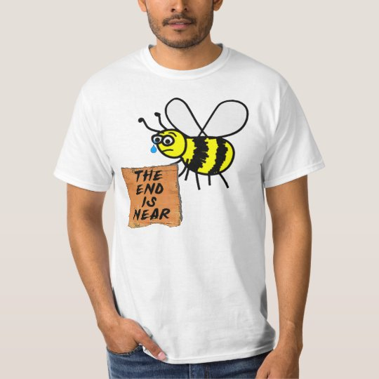The End is Near Bee T-Shirt