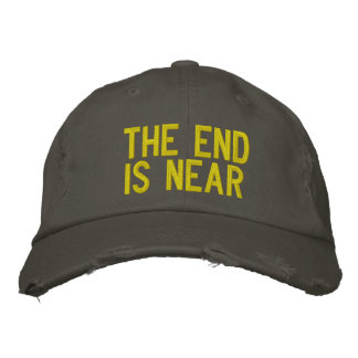 THE END IS NEAR EMBROIDERED HAT