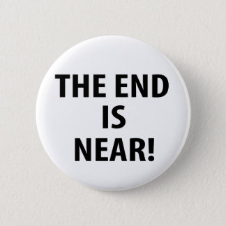 The End is Near Pinback Button