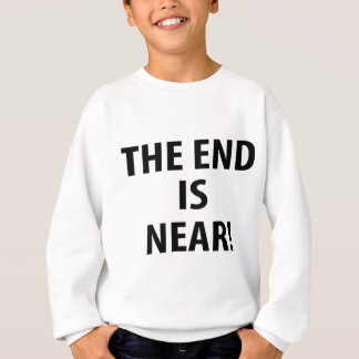 The End is Near Sweatshirt