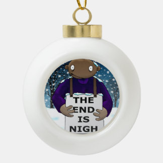 The End is Nigh Ceramic Ball Christmas Ornament