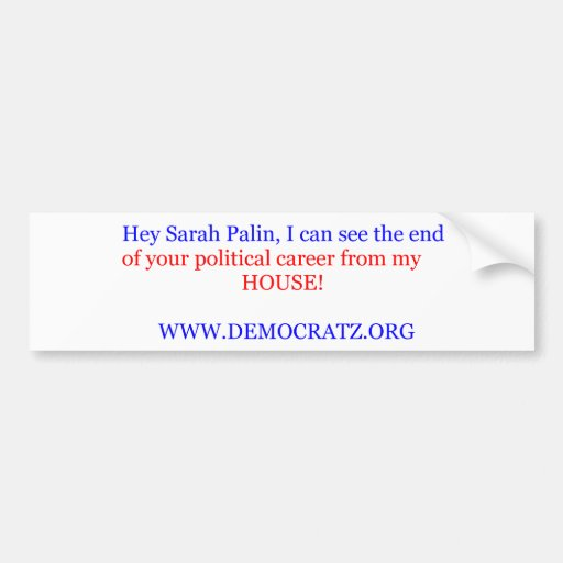 The end of Sarah Palin's political career. Bumper Stickers