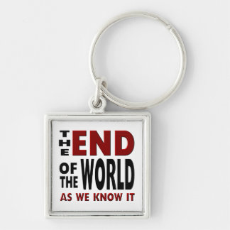 The END of the WORLD as we know it. Silver-Colored Square Keychain