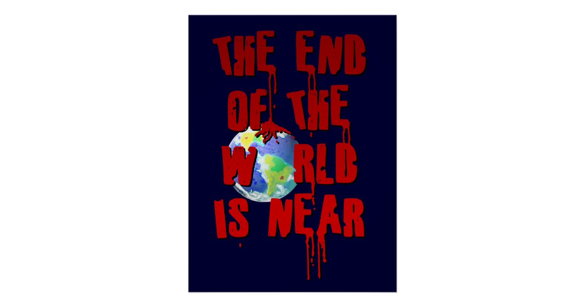 THE END OF THE WORLD IS NEAR POSTER | Zazzle