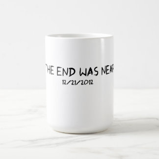The End Was Near. Coffee Mug