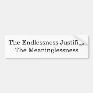 The Endlessness Justifies The Meaninglessness Bumper Sticker